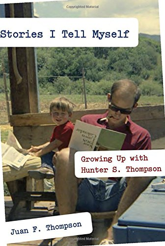 Stories I Tell Myself: Growing Up with Hunter S. Thompson