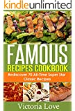 Recipes: Famous Recipes Cookbook; Rediscover 70 All-Time Super Star Classic Recipes (recipes, cookbook, cooking light, cookbooks of the week, cookbooks best sellers 2014)