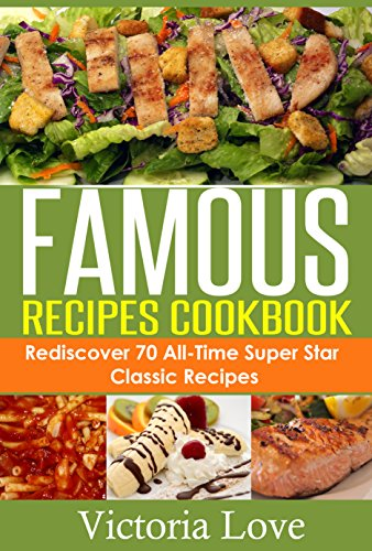 cookbooks best sellers 2014: Famous Recipes Cookbook; Rediscover 70 All-Time Super Star Classic Recipes (recipes, cookbook, cooking light, cookbooks of ... recipe, recipes, cookbook, cooking light) by Victoria Love