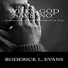 When God Says No: Understanding the Fatherhood of God (       UNABRIDGED) by Roderick L. Evans Narrated by Roderick L. Evans