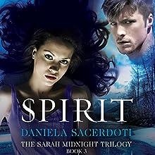 Spirit: The Sarah Midnight Trilogy, Book 3 (       UNABRIDGED) by Daniela Sacerdoti Narrated by Lauren Saunders