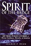 Spirit of the Badge: 60 True Police Stories of Divine Guidance, Miracles & Intuition