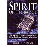 Spirit of the Badge: 60 True Police Stories of Divine Guidance, Miracles & Intuitionby Ingrid Dean