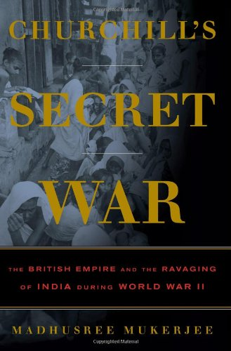 Churchill's Secret War: The British Empire and the Ravaging of India during World War II: Madhusree Mukerjee: Amazon.com: Books