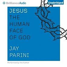 Jesus: The Human Face of God Audiobook by Jay Parini Narrated by Jay Parini