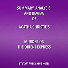 Summary, Analysis, and Review of Agatha Christie's Murder on the Orient Express Audiobook by  Start Publishing Notes Narrated by Michael Gilboe