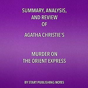 Summary, Analysis, and Review of Agatha Christie's Murder on the Orient Express Hörbuch von  Start Publishing Notes Gesprochen von: Michael Gilboe