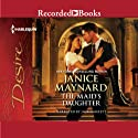 The Maid's Daughter Audiobook by Janice Maynard Narrated by Jack Garrett