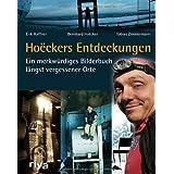 """Ho�ckers Entdeckungen: Ein merkw�rdiges Bilderbuch l�ngst vergessener Ortevon """"Erik Haffner"""""""