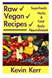 Raw Vegan Recipes: A simple guide for improving energy, mental clarity, weight m