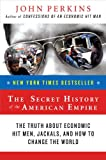 The Secret History of the American Empire: The Truth About Economic Hit Men, Jackals, and How to Change the World (0452289572) by John Perkins