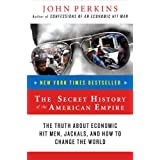 The Secret History of the American Empire: The Truth About Economic Hit Men, Jackals, and How to Change the Worldpar John Perkins