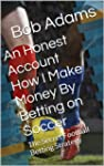 An Honest Account How I Make Money By...