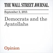 Democrats and the Ayatollahs (       UNABRIDGED) by  The Wall Street Journal Narrated by Alexander Quincy