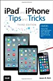 img - for iPad and iPhone Tips and Tricks: (covers iOS7 for iPad Air, iPad 3rd/4th generation, iPad 2, and iPad mini, iPhone 5S, 5/5C & 4/4S) book / textbook / text book