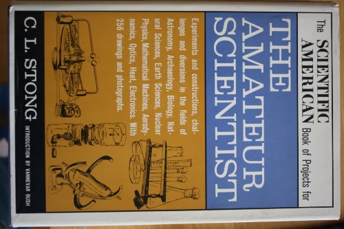 The Scientific American book of projects for the amateur scientist: Clair L Stong: Amazon.com: Books