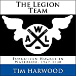 The Legion Team: Forgotten Hockey in Waterloo, 1927-1930 | Tim Harwood