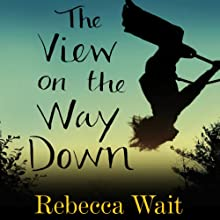 The View on the Way Down (       UNABRIDGED) by Rebecca Wait Narrated by Mandy Weston, Carl Prekopp