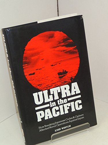 Ultra in the Pacific: How Breaking Japanese Codes and Ciphers Affected Naval Operations Against Japan, 1941-45 PDF