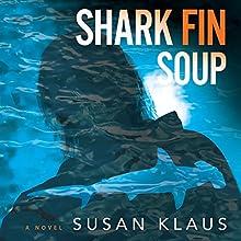 Shark Fin Soup: A Novel: Christian Roberts Series (       UNABRIDGED) by Susan Klaus Narrated by Ward Paxton