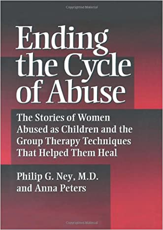 Ending the Cycle of Abuse: The Stories of Women Abused As Children & the Group Therapy Techniques That Helped Them Heal