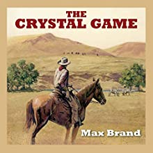 The Crystal Game (       UNABRIDGED) by Max Brand Narrated by Jeff Harding