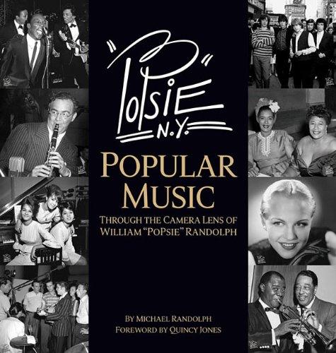 """PoPsie: American Popular Music Through The Camera Lens of William """"PoPsie"""" Randolph"""