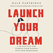 Launch Your Dream: A 30-Day Plan for Turning Your Passion into Your Profession Audiobook by Dale Partridge Narrated by Dale Partridge