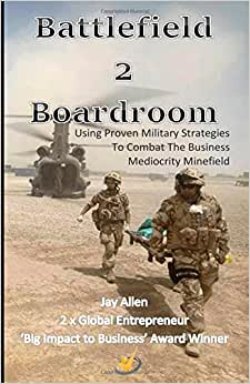 Battlefield 2 Boardroom: 10 Proven Military Strategies To Combat The Mediocrity Minefield