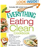 The Everything Eating Clean Cookbook: Includes - Pumpkin Spice Smoothie, Garlic Chicken Stir-Fry, Tex-Mex Tacos, Mediterranean Couscous, Blueberry Almond ... hundreds more! (Everything Series)