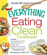 The Everything Eating Clean Cookbook: Includes - Pumpkin Spice Smoothie, Garlic Chicken Stir-Fry, Tex-Mex Tacos, Mediterranean Couscous, Blueberry Almond ... hundreds more! (Everything (Cooking))