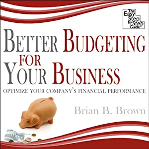 Better Budgeting for Your Business: Optimize Your Company's Financial Performance | [Brian B. Brown]