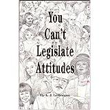 You Can't Legislate Attitudes ~ L J LeBorgne