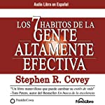 Los 7 Habitos de la Gente Altamente Efectiva [The 7 Habits of Highly Effective People] | Stephen R. Covey