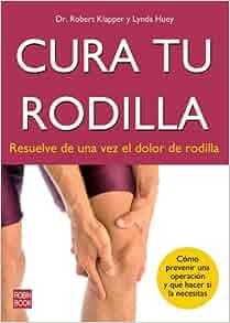 Cura tu rodilla: Resuelve de una vez el dolor de rodilla (Spanish