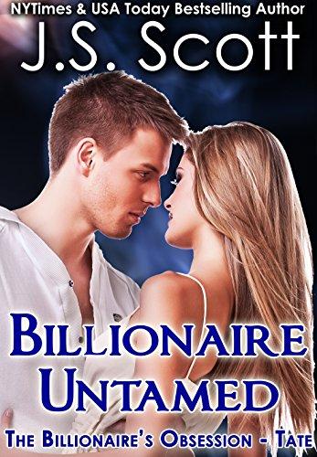 J. S. Scott - Billionaire Untamed: The Billionaire's Obsession ~ Tate
