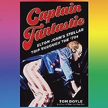 Captain Fantastic: Elton John's Stellar Trip Through the '70s | Livre audio Auteur(s) : Tom Doyle Narrateur(s) : Tom Taylorson