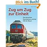 Deutsche Eisenbahngeschichte: Zug um Zug zur Einheit. Die deutschen Eisenbahnen und der Fall der Mauer. Ein Stück...