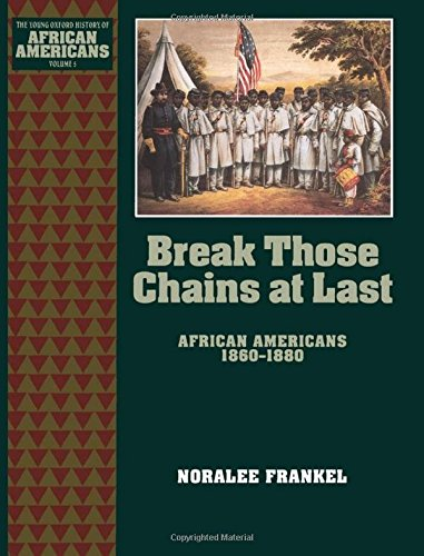 Break Those Chains at Last: African Americans 1860-1880 (The Young Oxford History of African Americans)