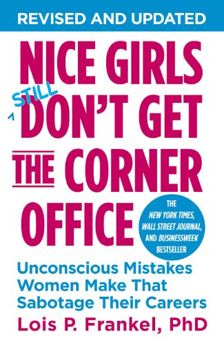 Nice Girls Don't Get The Corner Office: Unconscious Mistakes Women Make That Sabotage Their Careers (Nice Girls Book)