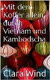 Mit dem Koffer allein durch Vietnam und Kambodscha