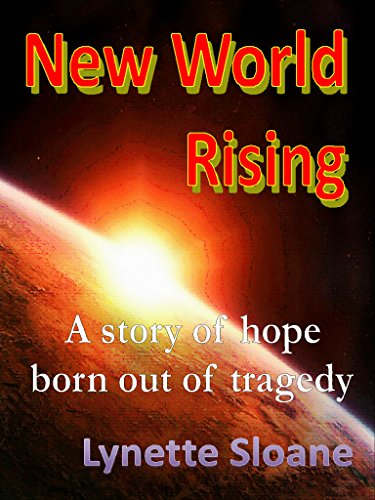 Lynette Sloane - New World Rising: A story of hope born out of tragedy