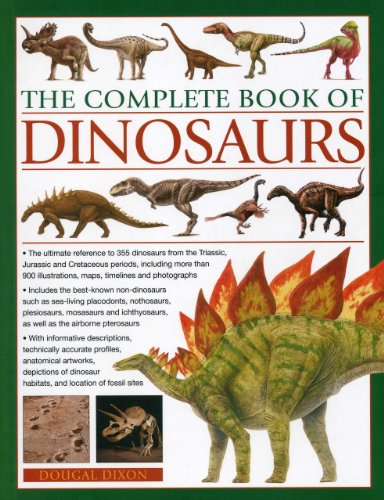 The Complete Book of Dinosaurs: The ultimate reference to 355 dinosaurs from the Triassic, Jurassic and Cretaceous periods, including more than 900 illustrations, maps, timelines and photographs PDF