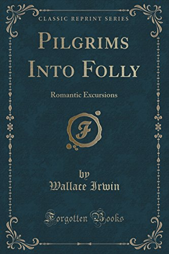 Pilgrims Into Folly: Romantic Excursions (Classic Reprint)