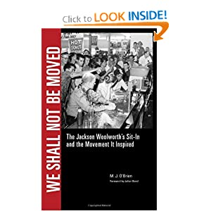We Shall Not Be Moved: The Jackson Woolworth's Sit-In and the Movement It Inspired by M. J. O'Brien and Julian Bond