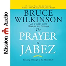 The Prayer of Jabez: Breaking Through to the Blessed Life | Livre audio Auteur(s) : Bruce Wilkinson, David Kopp Narrateur(s) : Bruce Wilkinson