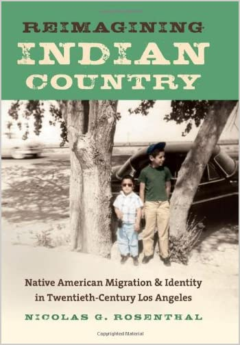 Reimagining Indian country : native American migration & identity in twentieth-century Los Angeles