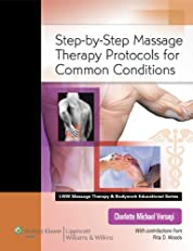Step-by-Step Massage Therapy Protocols for Common Conditions (LWW Massage Therapy and Bodywork Educational Series)
