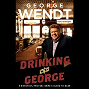 Drinking with George: A Barstool Professional's Guide to Beer | [George Wendt]