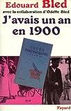 echange, troc Édouard Bled, Odette Bled - J'avais un an en 1900